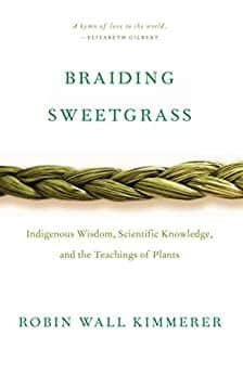 Robin Wall Kimmerer - Braiding Sweetgrass: Indigenous Wisdom, Scientific Knowledge and the Teachings of Plants